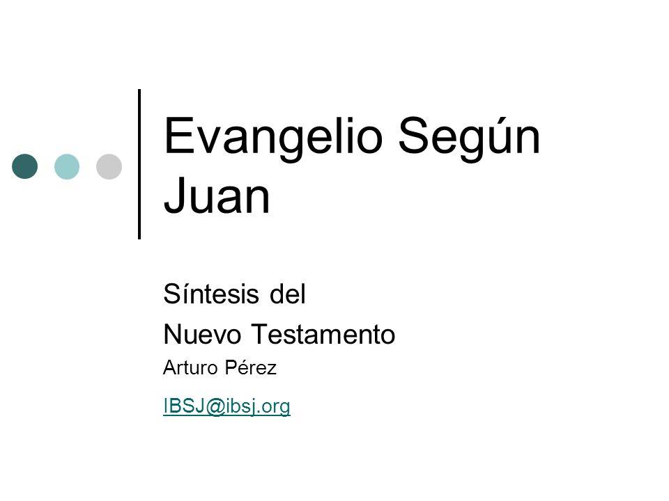 Evangelio Según Juan Síntesis del Nuevo Testamento Arturo Pérez IBSJ@ibsj.org