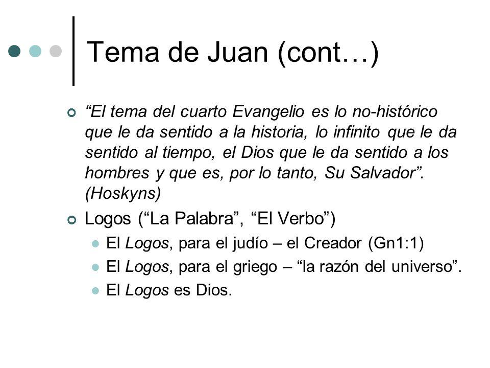 Tema de Juan (cont…) El tema del cuarto Evangelio es lo no-histórico que le da sentido a la historia, lo infinito que le da sentido al tiempo, el Dios