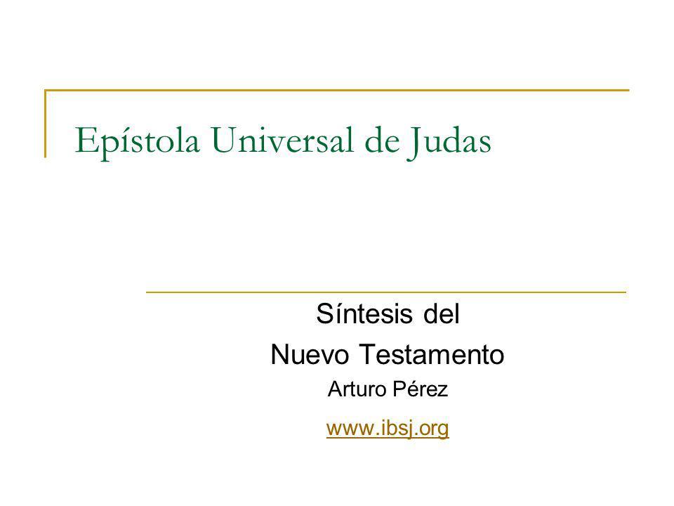 Epístola Universal de Judas Síntesis del Nuevo Testamento Arturo Pérez www.ibsj.org