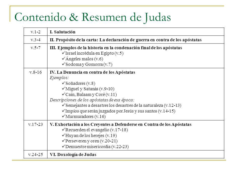 Contenido & Resumen de Judas v.1-2I. Salutación v.3-4II. Propósito de la carta: La declaración de guerra en contra de los apóstatas v.5-7III. Ejemplos