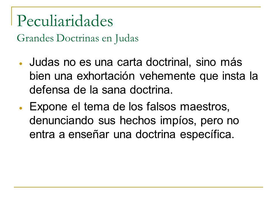 Peculiaridades Grandes Doctrinas en Judas Judas no es una carta doctrinal, sino más bien una exhortación vehemente que insta la defensa de la sana doc