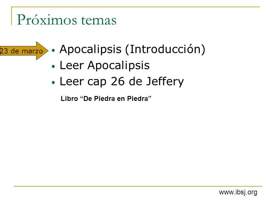 Próximos temas Apocalipsis (Introducción) Leer Apocalipsis Leer cap 26 de Jeffery Libro De Piedra en Piedra 23 de marzo www.ibsj.org