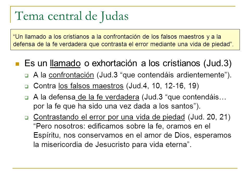 Tema central de Judas Un llamado a los cristianos a la confrontación de los falsos maestros y a la defensa de la fe verdadera que contrasta el error m