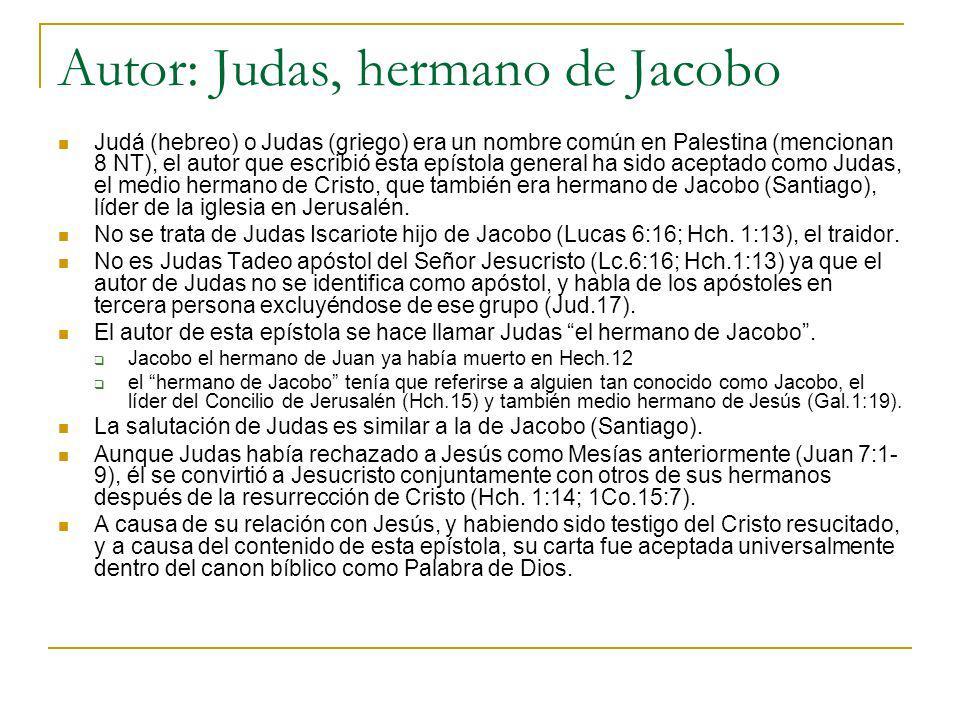 Autor: Judas, hermano de Jacobo Judá (hebreo) o Judas (griego) era un nombre común en Palestina (mencionan 8 NT), el autor que escribió esta epístola