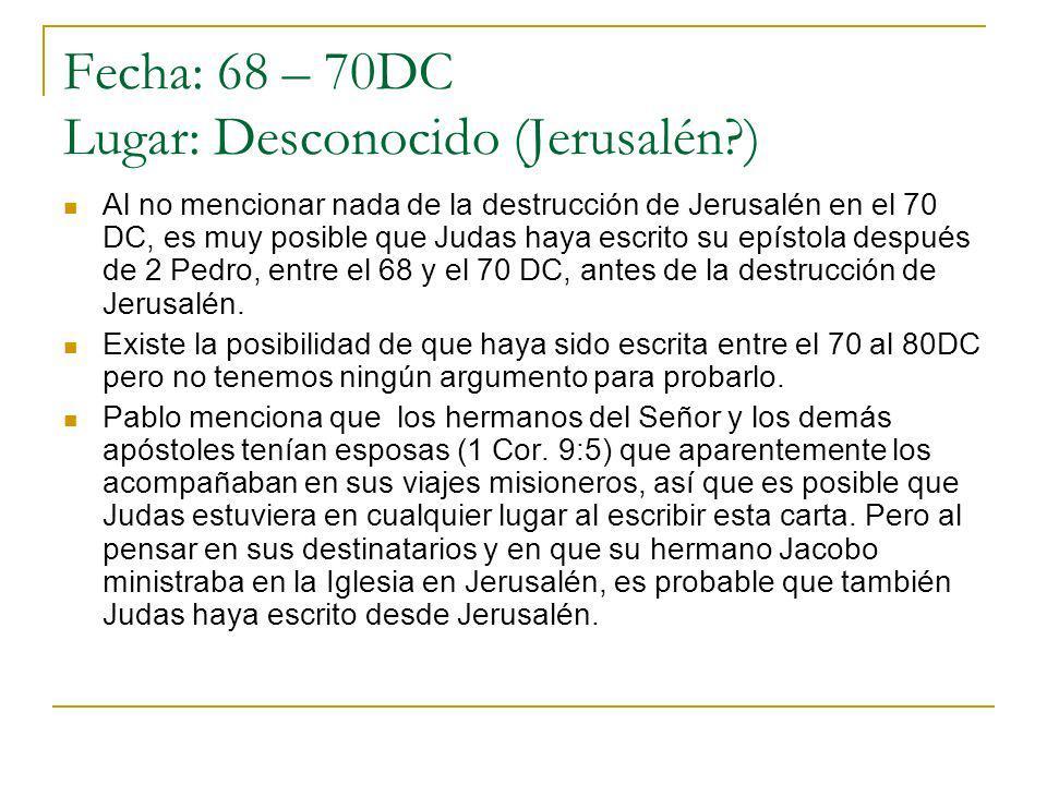 Fecha: 68 – 70DC Lugar: Desconocido (Jerusalén?) Al no mencionar nada de la destrucción de Jerusalén en el 70 DC, es muy posible que Judas haya escrit