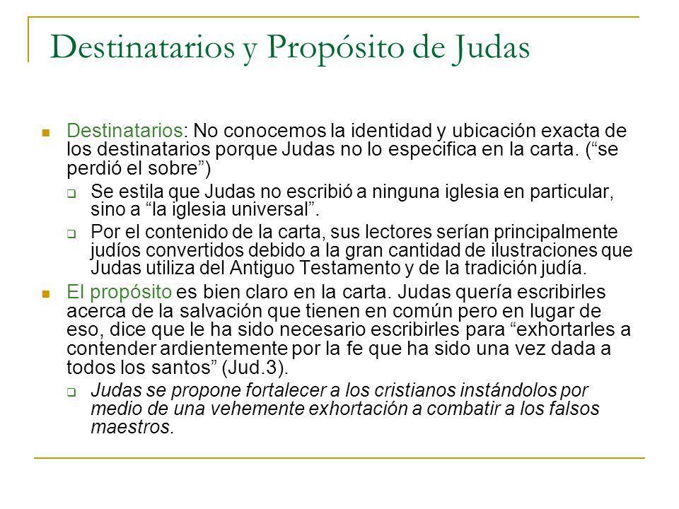 Destinatarios y Propósito de Judas Destinatarios: No conocemos la identidad y ubicación exacta de los destinatarios porque Judas no lo especifica en l