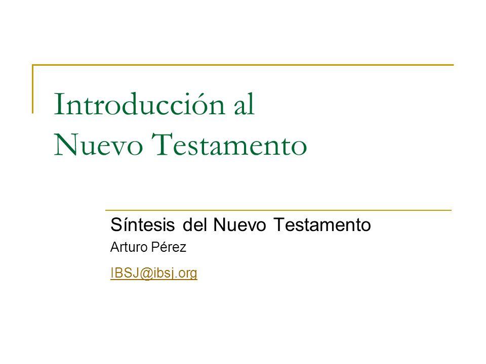 Introducción al Nuevo Testamento Síntesis del Nuevo Testamento Arturo Pérez IBSJ@ibsj.org