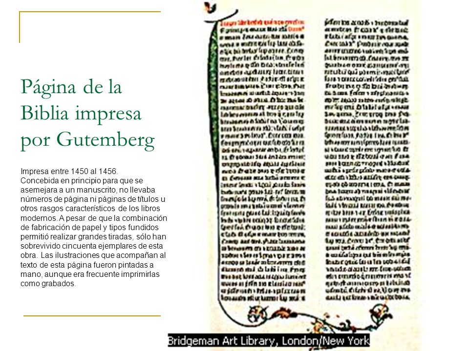 Página de la Biblia impresa por Gutemberg Impresa entre 1450 al 1456. Concebida en principio para que se asemejara a un manuscrito, no llevaba números