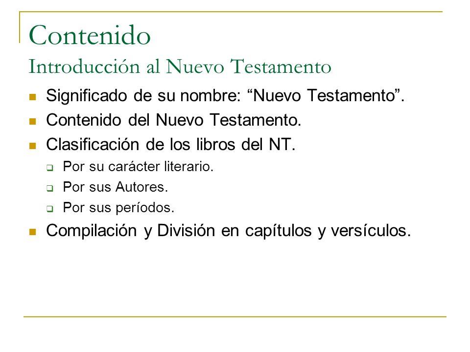 Contenido Introducción al Nuevo Testamento Significado de su nombre: Nuevo Testamento. Contenido del Nuevo Testamento. Clasificación de los libros del