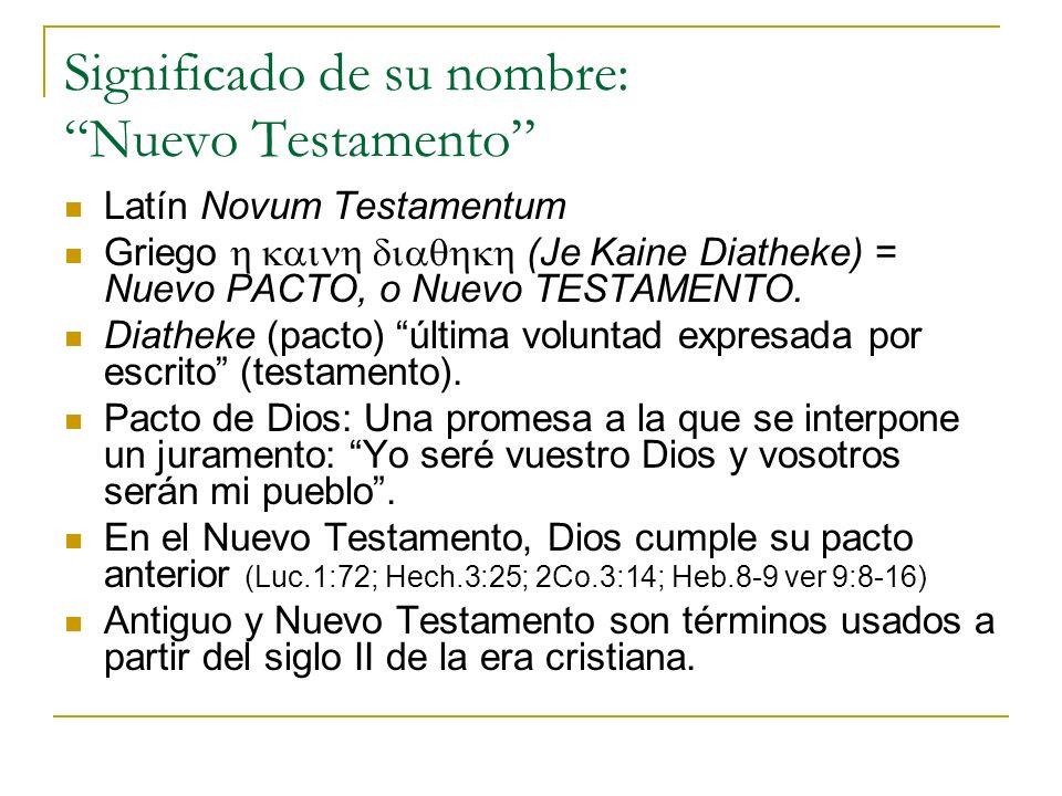 Significado de su nombre: Nuevo Testamento Latín Novum Testamentum Griego (Je Kaine Diatheke) = Nuevo PACTO, o Nuevo TESTAMENTO. Diatheke (pacto) últi