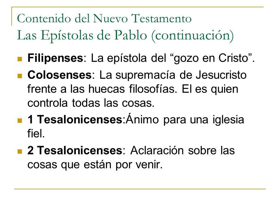 Contenido del Nuevo Testamento Las Epístolas de Pablo (continuación) Filipenses: La epístola del gozo en Cristo. Colosenses: La supremacía de Jesucris