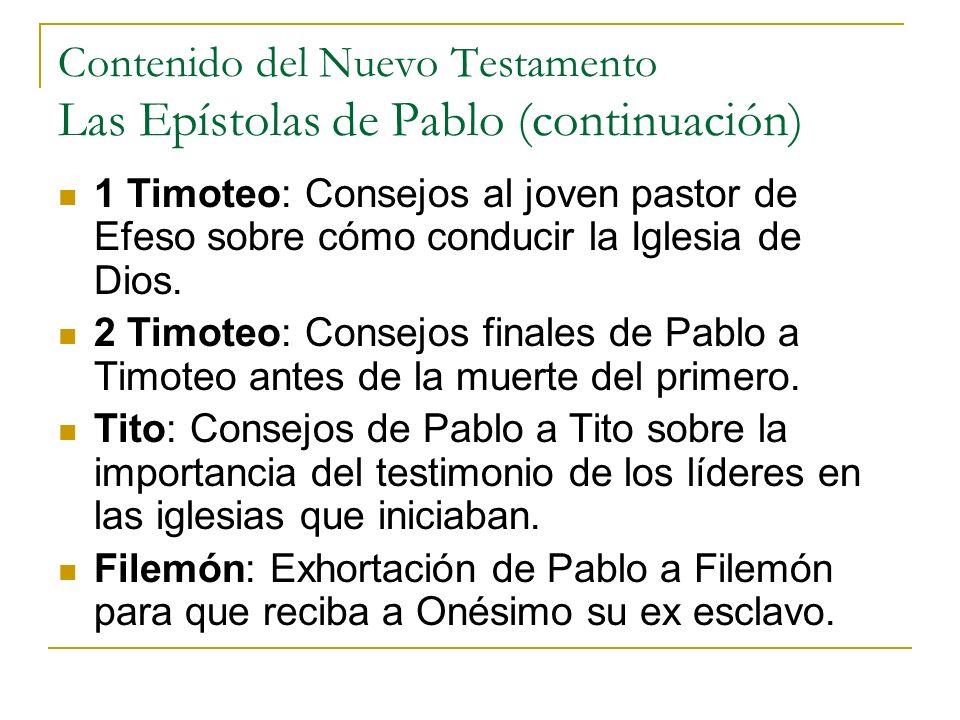 Contenido del Nuevo Testamento Las Epístolas de Pablo (continuación) 1 Timoteo: Consejos al joven pastor de Efeso sobre cómo conducir la Iglesia de Di