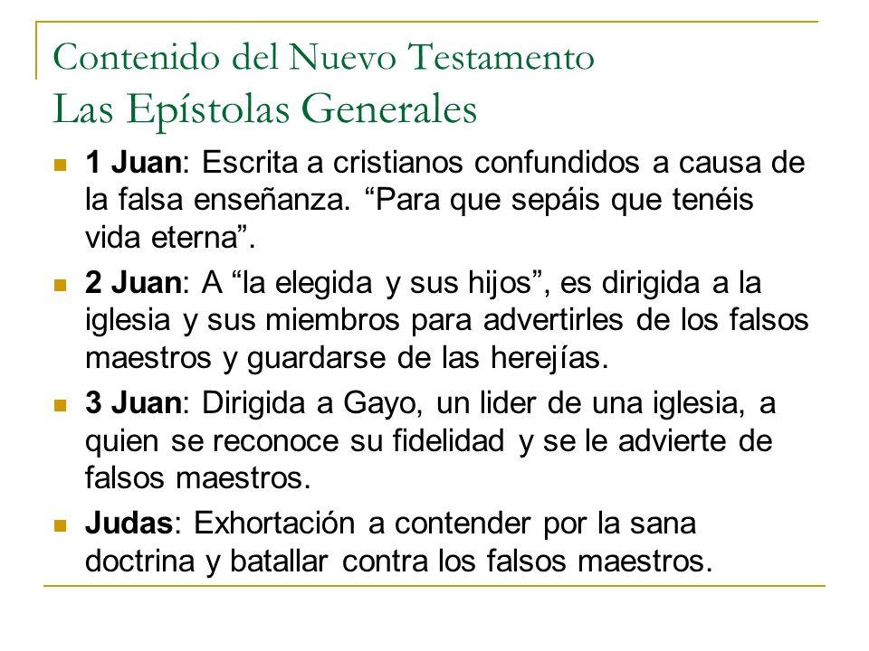 Contenido del Nuevo Testamento Las Epístolas Generales 1 Juan: Escrita a cristianos confundidos a causa de la falsa enseñanza. Para que sepáis que ten