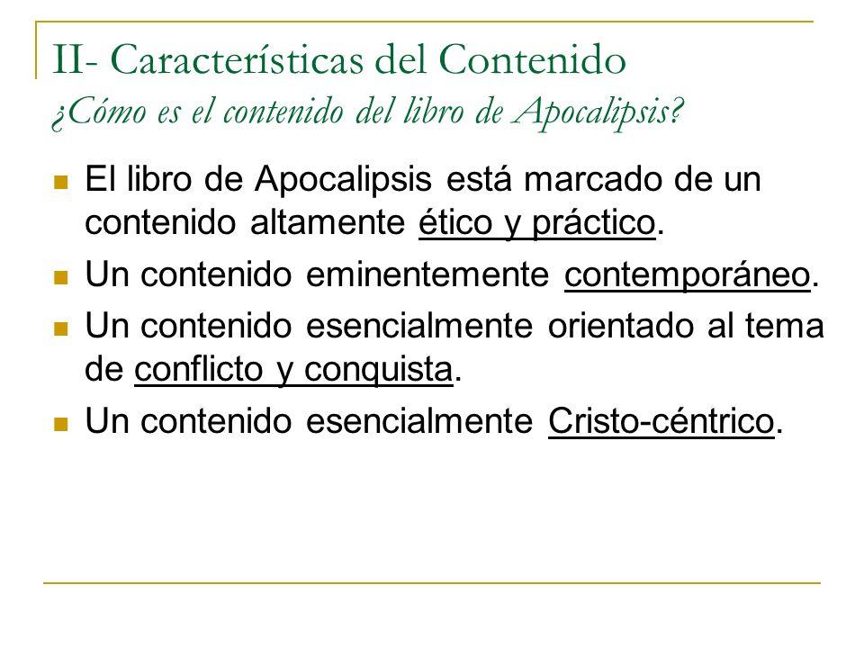 II- Características del Contenido ¿Cómo es el contenido del libro de Apocalipsis? El libro de Apocalipsis está marcado de un contenido altamente ético
