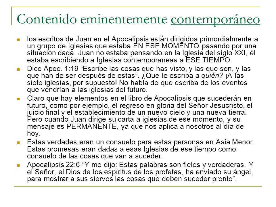 Contenido eminentemente contemporáneo los escritos de Juan en el Apocalipsis están dirigidos primordialmente a un grupo de Iglesias que estaba EN ESE