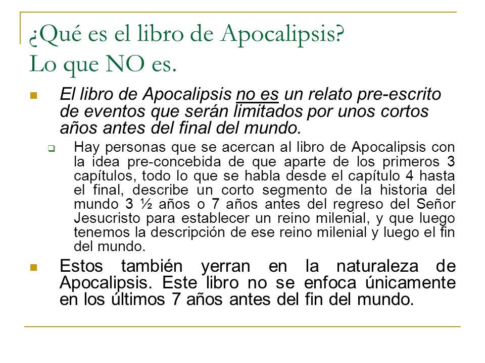 ¿Qué es el libro de Apocalipsis? Lo que NO es. El libro de Apocalipsis no es un relato pre-escrito de eventos que serán limitados por unos cortos años