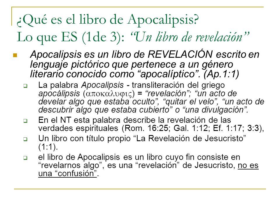 ¿Qué es el libro de Apocalipsis? Lo que ES (1de 3): Un libro de revelación Apocalipsis es un libro de REVELACIÓN escrito en lenguaje pictórico que per