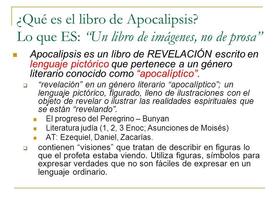 ¿Qué es el libro de Apocalipsis? Lo que ES: Un libro de imágenes, no de prosa Apocalipsis es un libro de REVELACIÓN escrito en lenguaje pictórico que