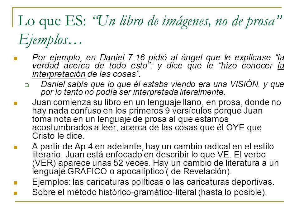 Lo que ES: Un libro de imágenes, no de prosa Ejemplos… Por ejemplo, en Daniel 7:16 pidió al ángel que le explicase la verdad acerca de todo esto: y di