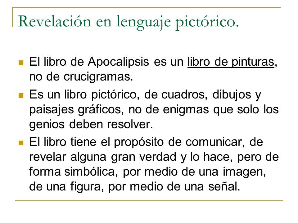 Revelación en lenguaje pictórico. El libro de Apocalipsis es un libro de pinturas, no de crucigramas. Es un libro pictórico, de cuadros, dibujos y pai