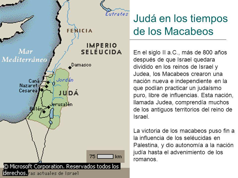 Judá en los tiempos de los Macabeos En el siglo II a.C., más de 800 años después de que Israel quedara dividido en los reinos de Israel y Judea, los M