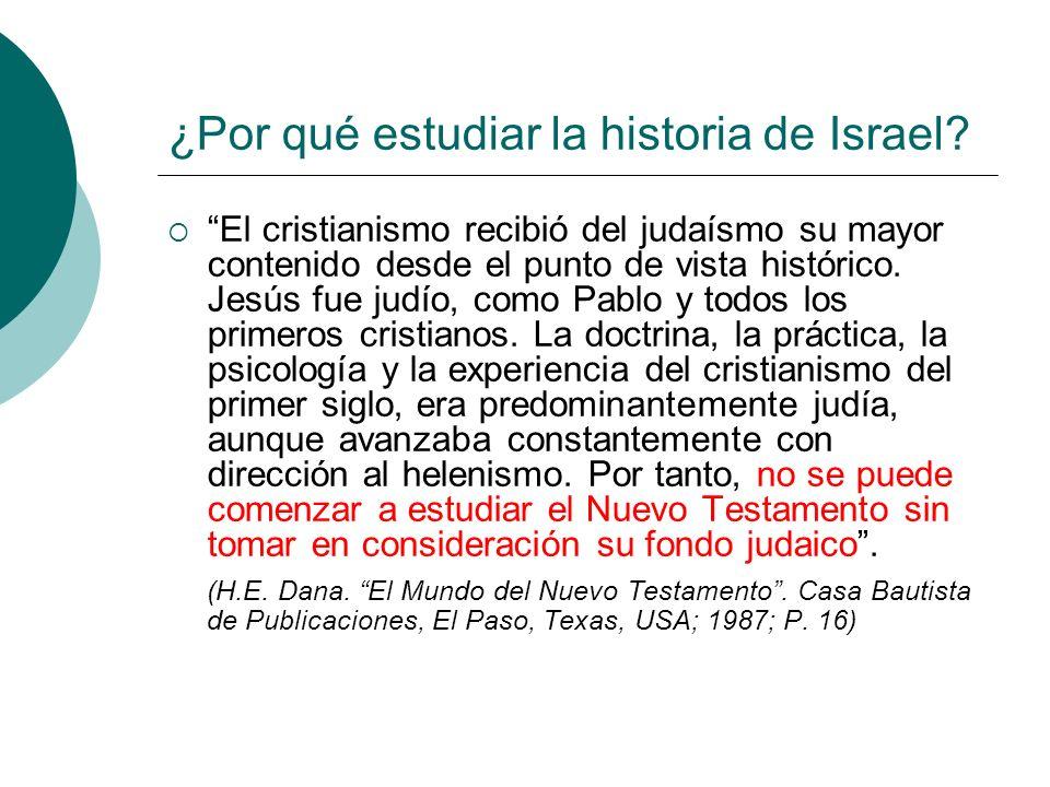 ¿Por qué estudiar la historia de Israel? El cristianismo recibió del judaísmo su mayor contenido desde el punto de vista histórico. Jesús fue judío, c