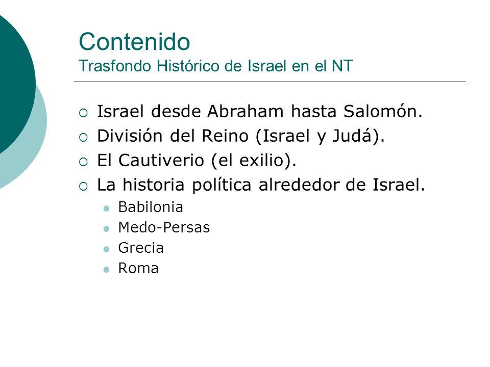 Contenido Trasfondo Histórico de Israel en el NT Israel desde Abraham hasta Salomón. División del Reino (Israel y Judá). El Cautiverio (el exilio). La