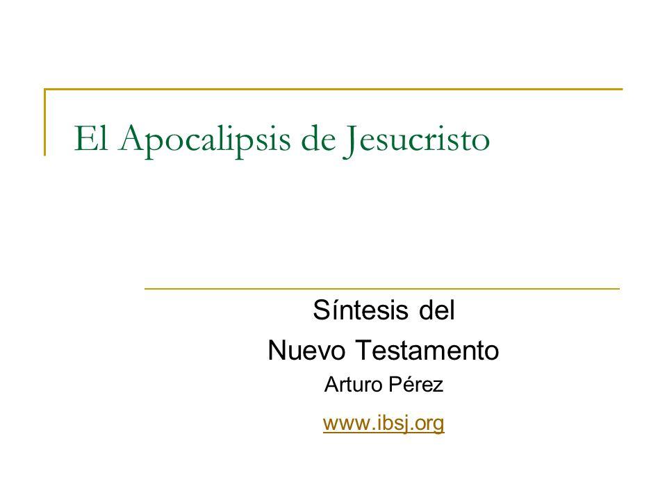 El Apocalipsis de Jesucristo Síntesis del Nuevo Testamento Arturo Pérez www.ibsj.org