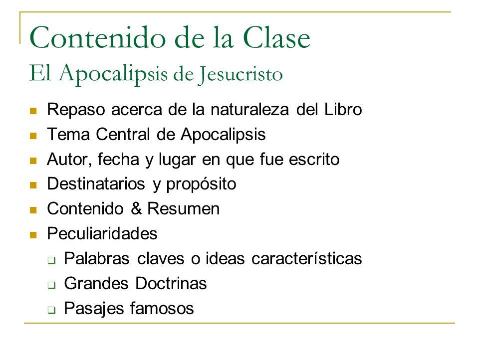 Contenido de la Clase El Apocalip sis de Jesucristo Repaso acerca de la naturaleza del Libro Tema Central de Apocalipsis Autor, fecha y lugar en que f
