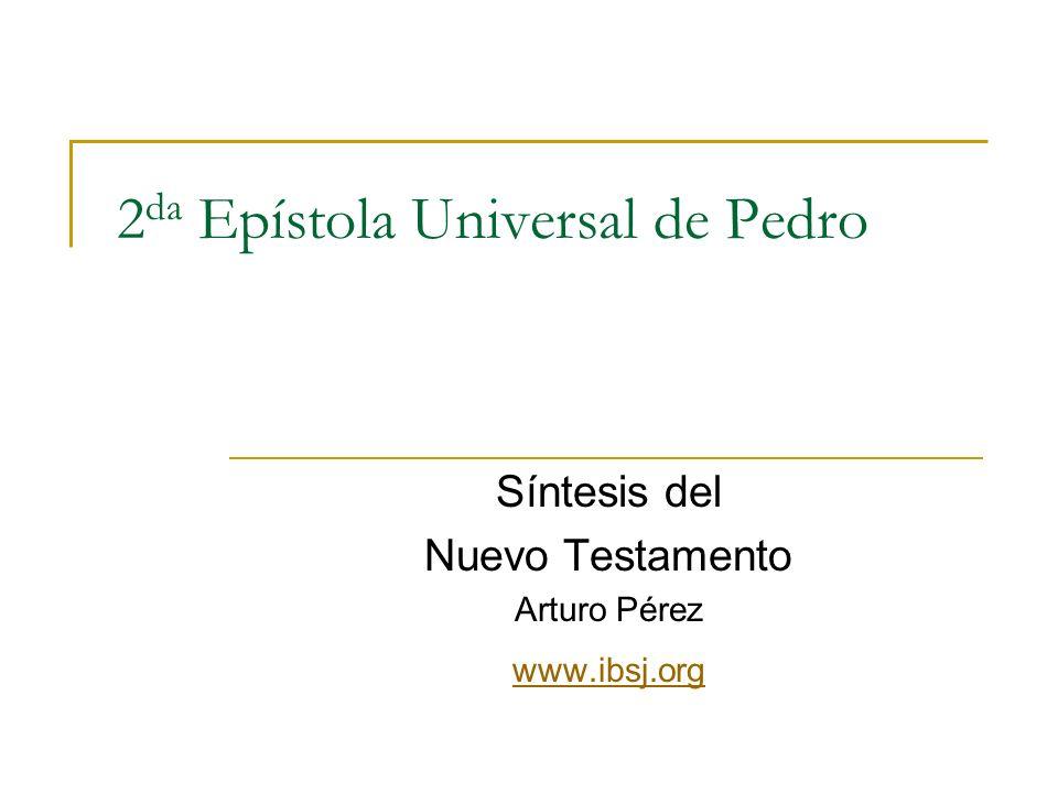 2 da Epístola Universal de Pedro Síntesis del Nuevo Testamento Arturo Pérez www.ibsj.org
