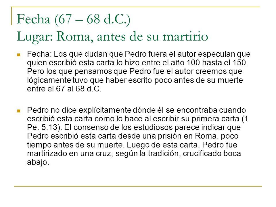 Fecha (67 – 68 d.C.) Lugar: Roma, antes de su martirio Fecha: Los que dudan que Pedro fuera el autor especulan que quien escribió esta carta lo hizo e