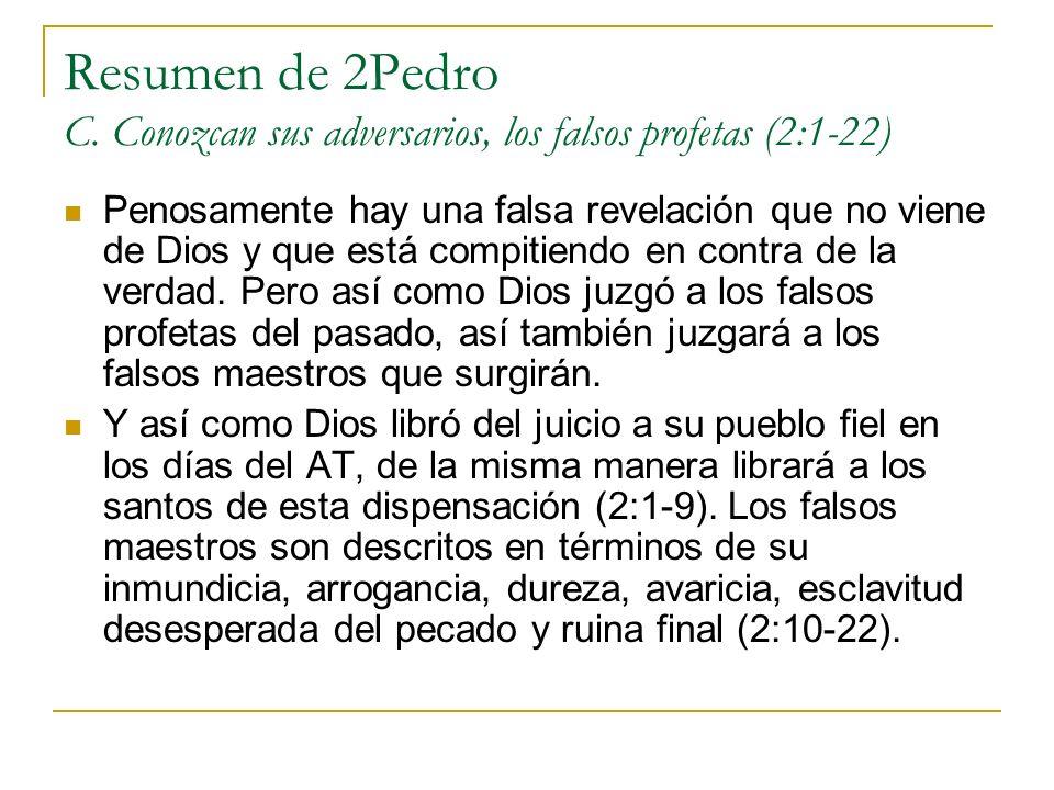 Resumen de 2Pedro C. Conozcan sus adversarios, los falsos profetas (2:1-22) Penosamente hay una falsa revelación que no viene de Dios y que está compi