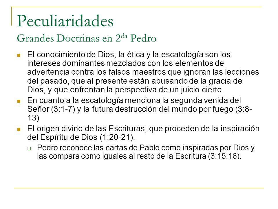 Peculiaridades Grandes Doctrinas en 2 da Pedro El conocimiento de Dios, la ética y la escatología son los intereses dominantes mezclados con los eleme