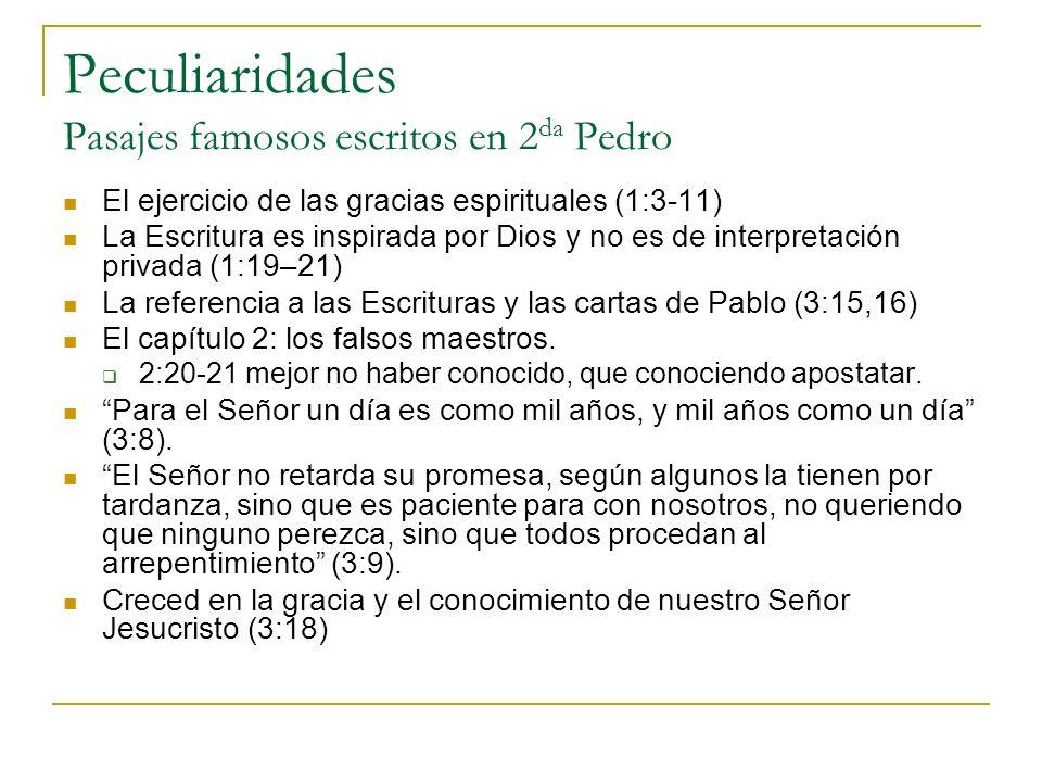 Peculiaridades Pasajes famosos escritos en 2 da Pedro El ejercicio de las gracias espirituales (1:3-11) La Escritura es inspirada por Dios y no es de