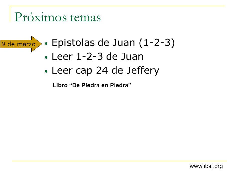 Próximos temas Epistolas de Juan (1-2-3) Leer 1-2-3 de Juan Leer cap 24 de Jeffery Libro De Piedra en Piedra 9 de marzo www.ibsj.org