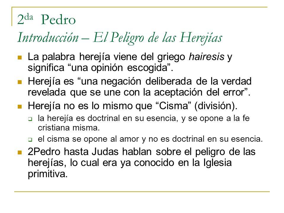 2 da Pedro Introducción – El Peligro de las Herejías La palabra herejía viene del griego hairesis y significa una opinión escogida. Herejía es una neg