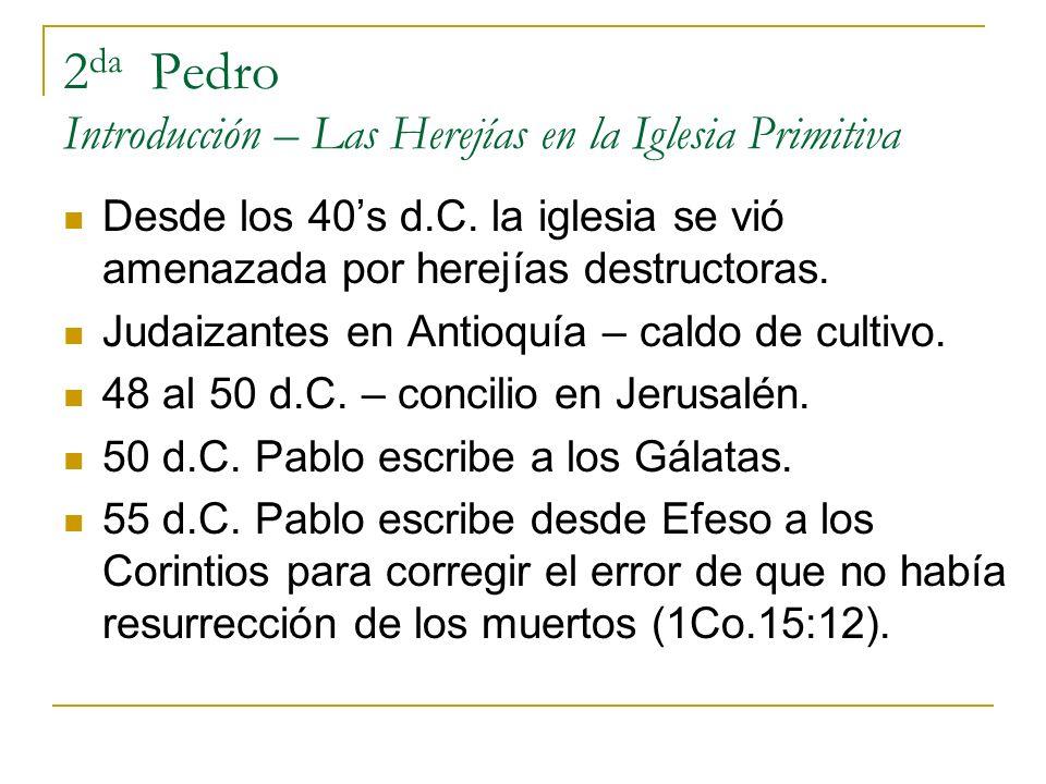 2 da Pedro Introducción – Las Herejías en la Iglesia Primitiva Desde los 40s d.C. la iglesia se vió amenazada por herejías destructoras. Judaizantes e