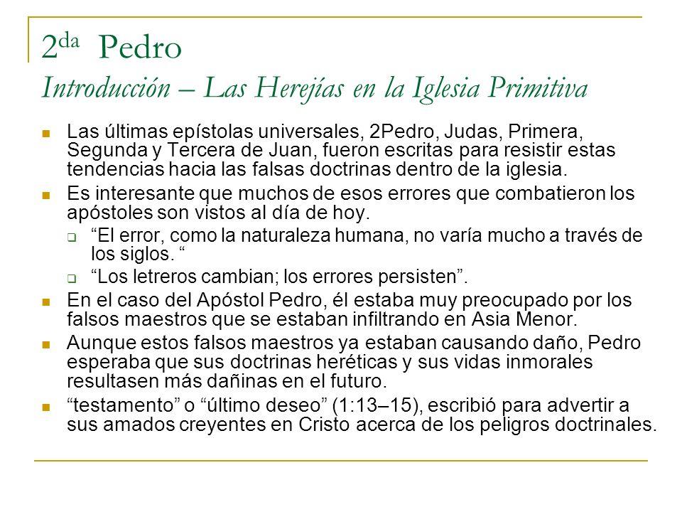 2 da Pedro Introducción – Las Herejías en la Iglesia Primitiva Las últimas epístolas universales, 2Pedro, Judas, Primera, Segunda y Tercera de Juan, f