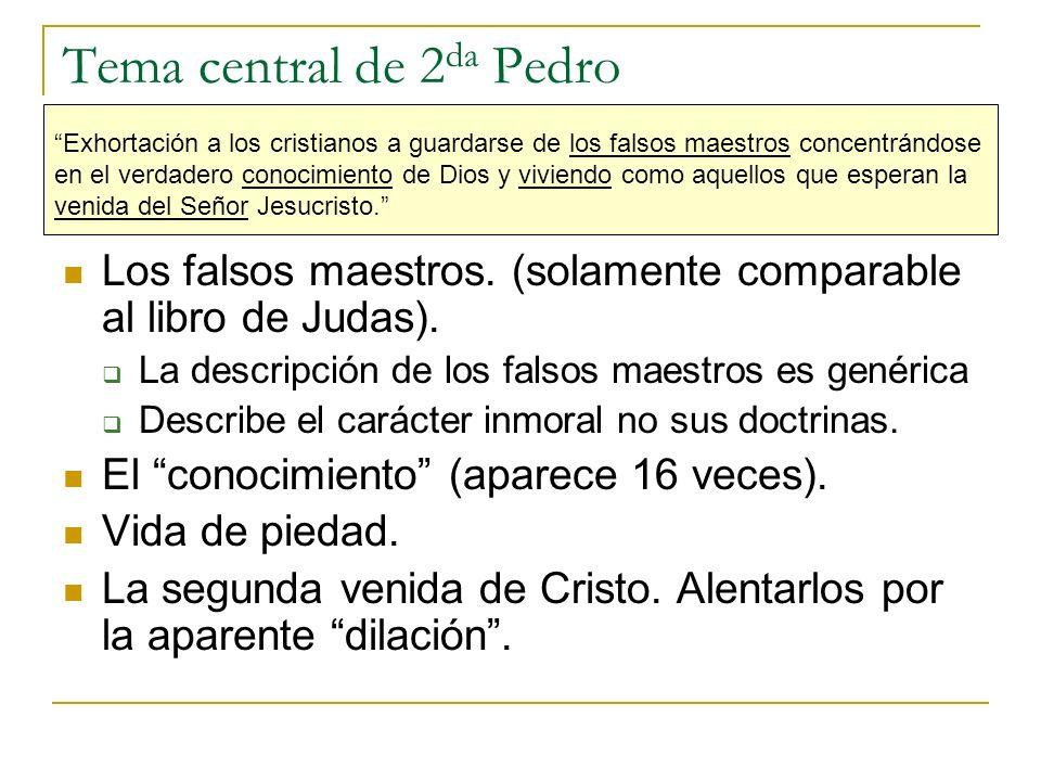 Tema central de 2 da Pedro Los falsos maestros. (solamente comparable al libro de Judas). La descripción de los falsos maestros es genérica Describe e