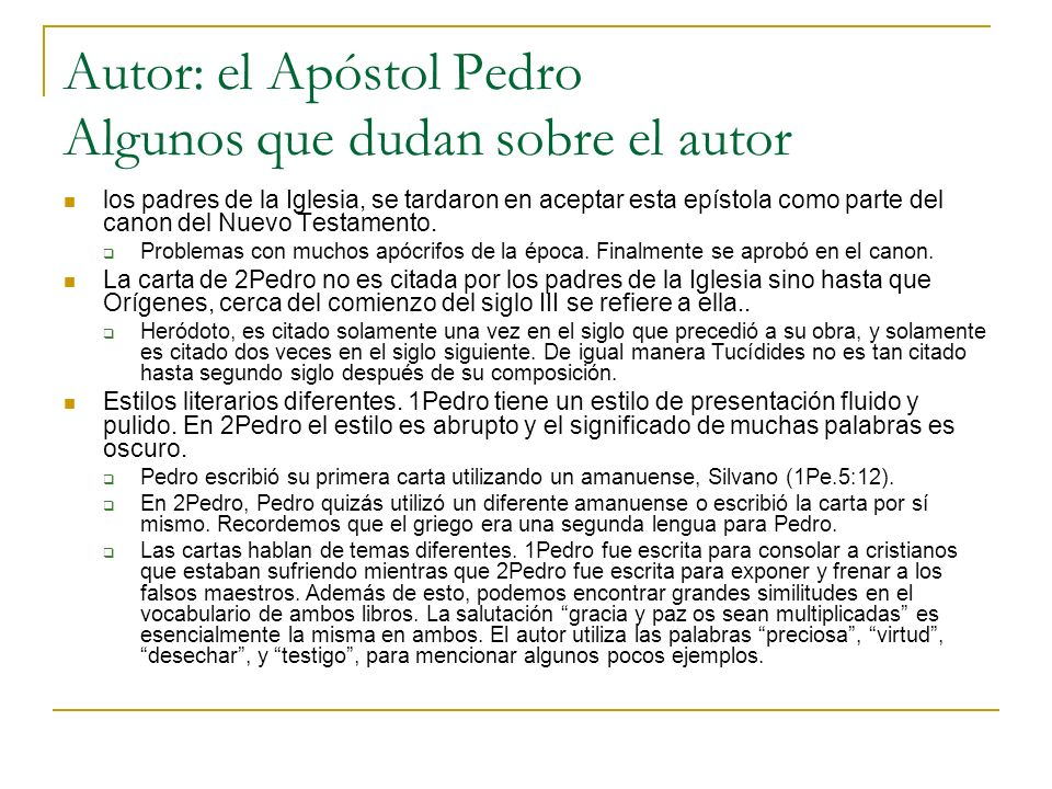 Autor: el Apóstol Pedro Algunos que dudan sobre el autor los padres de la Iglesia, se tardaron en aceptar esta epístola como parte del canon del Nuevo