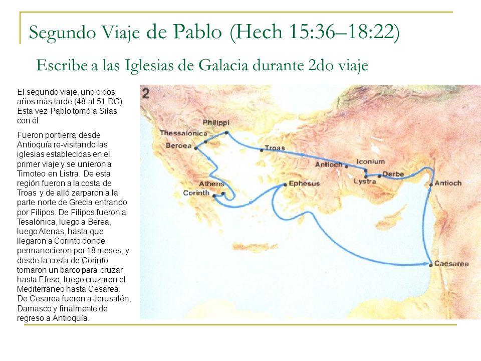 Segundo Viaje de Pablo (Hech 15:36–18:22) Escribe a las Iglesias de Galacia durante 2do viaje El segundo viaje, uno o dos años más tarde (48 al 51 DC) Esta vez Pablo tomó a Silas con él.