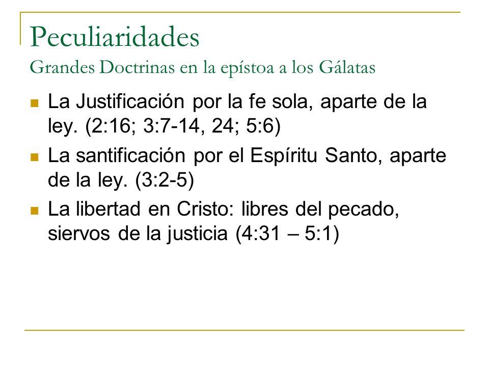 Peculiaridades Grandes Doctrinas en la epístoa a los Gálatas La Justificación por la fe sola, aparte de la ley.