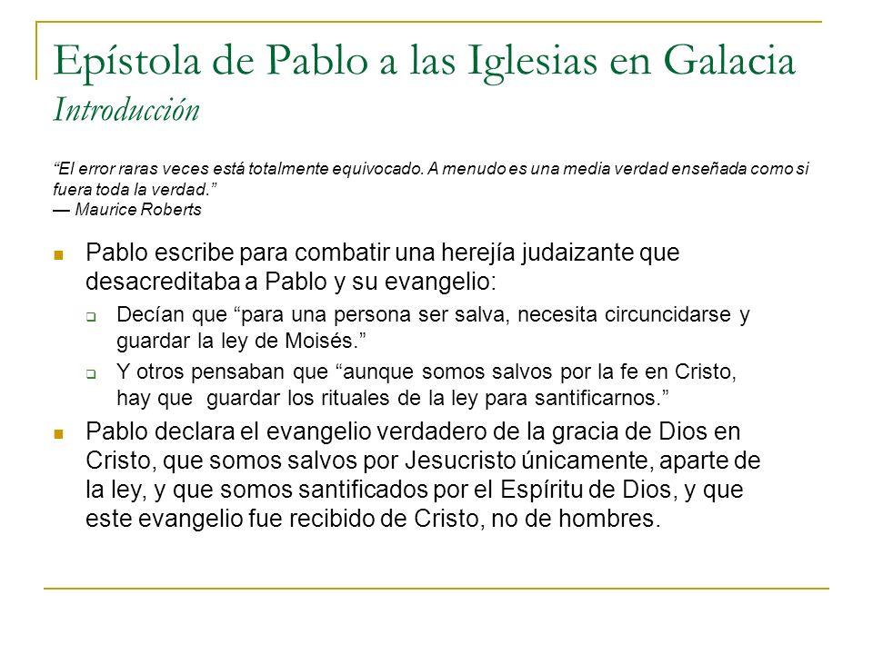 Epístola de Pablo a las Iglesias en Galacia Introducción El error raras veces está totalmente equivocado.