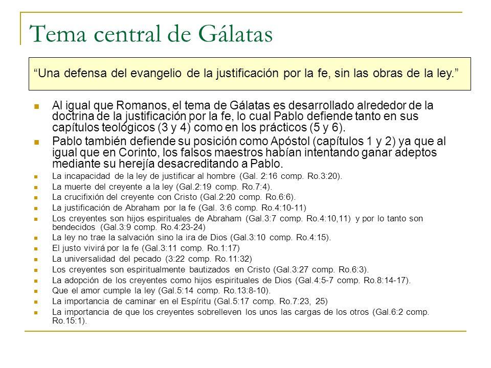 Tema central de Gálatas Una defensa del evangelio de la justificación por la fe, sin las obras de la ley.