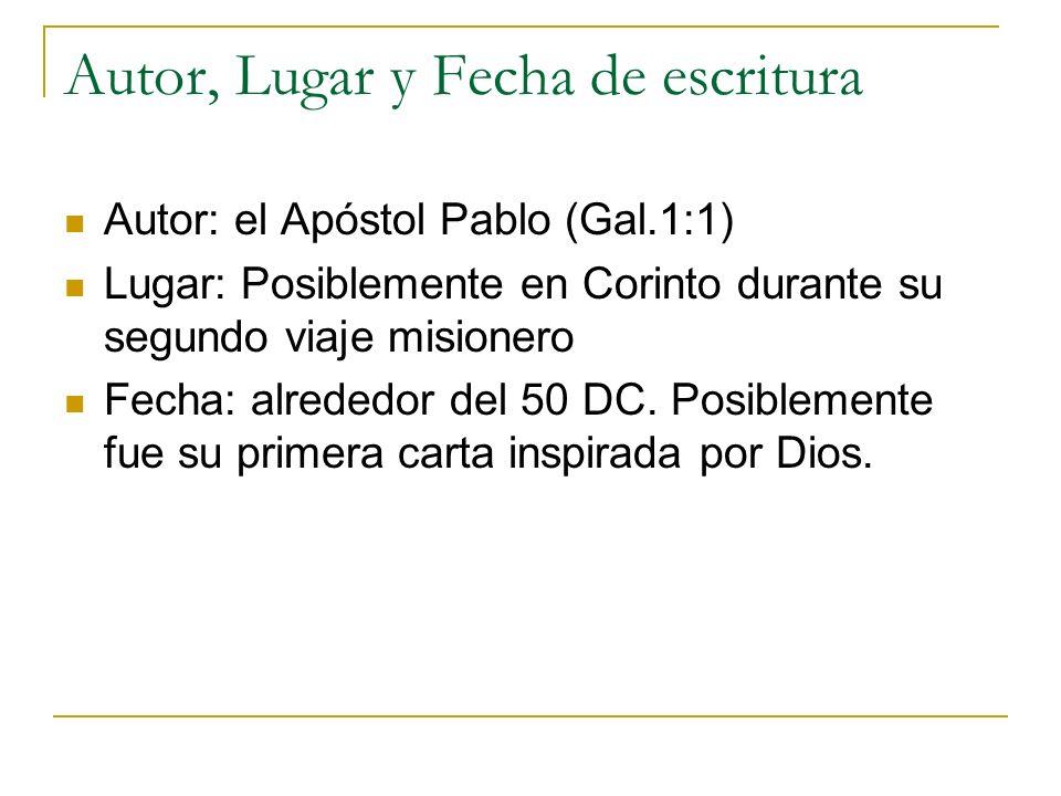 Autor, Lugar y Fecha de escritura Autor: el Apóstol Pablo (Gal.1:1) Lugar: Posiblemente en Corinto durante su segundo viaje misionero Fecha: alrededor del 50 DC.