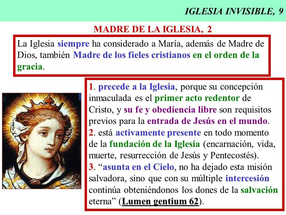 IGLESIA INVISIBLE, 9 MADRE DE LA IGLESIA, 2 La Iglesia siempre ha considerado a María, además de Madre de Dios, también Madre de los fieles cristianos
