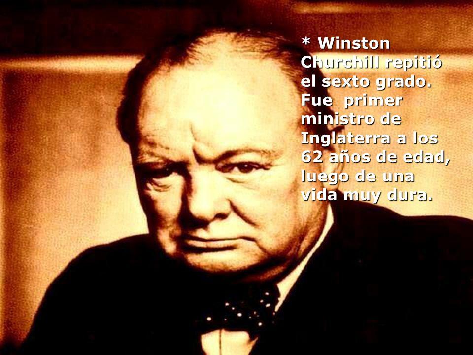* Winston Churchill repitió el sexto grado.