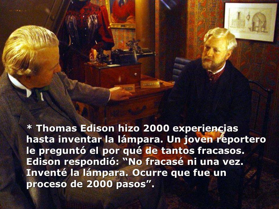 * Thomas Edison hizo 2000 experiencias hasta inventar la lámpara.