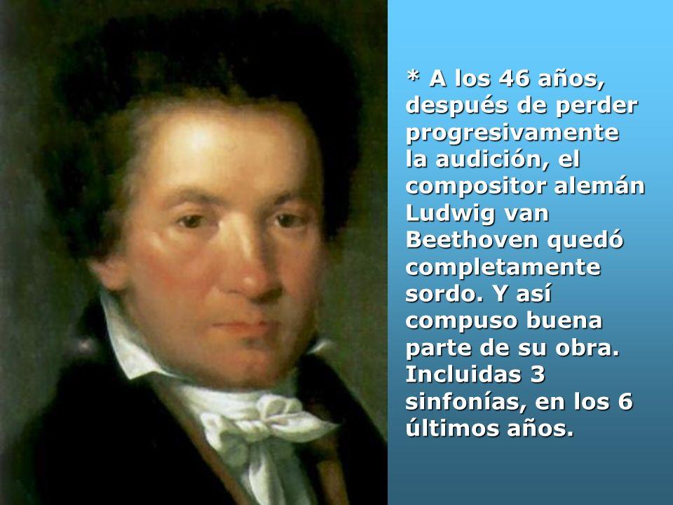 * A los 46 años, después de perder progresivamente la audición, el compositor alemán Ludwig van Beethoven quedó completamente sordo.