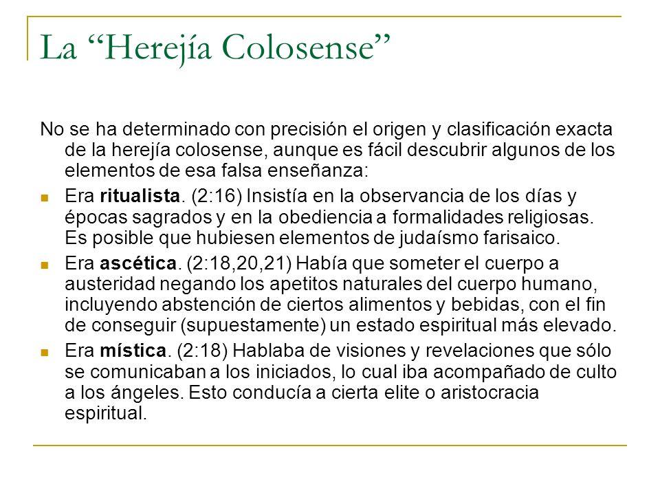 La Herejía Colosense No se ha determinado con precisión el origen y clasificación exacta de la herejía colosense, aunque es fácil descubrir algunos de